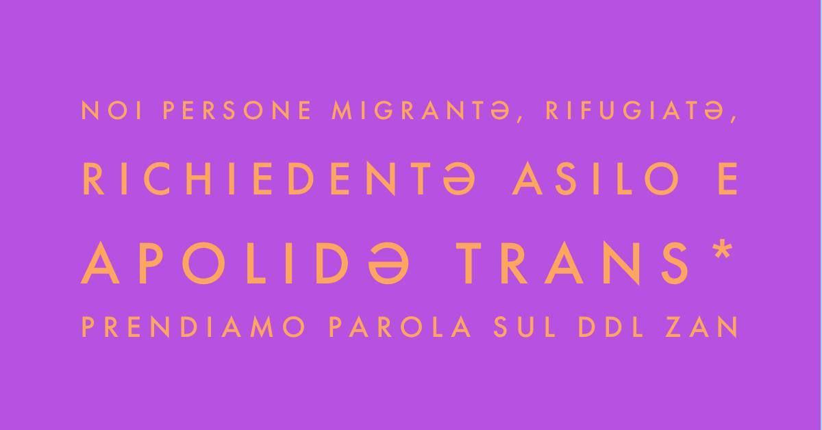 Noi persone Migrantə, Rifugiatə, Richidentə asilo e Apolidə TRANS* prendiamo parola sul DDL ZAN.